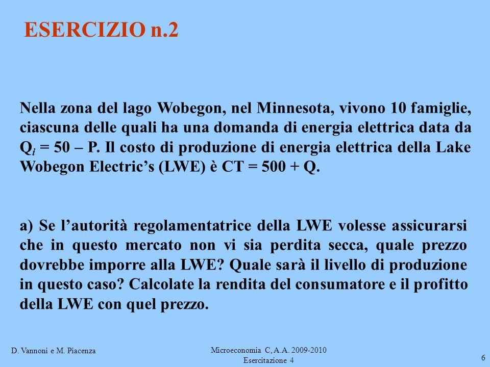 D. Vannoni e M. Piacenza Microeconomia C, A.A. 2009-2010 Esercitazione 4 6 ESERCIZIO n.2 Nella zona del lago Wobegon, nel Minnesota, vivono 10 famigli