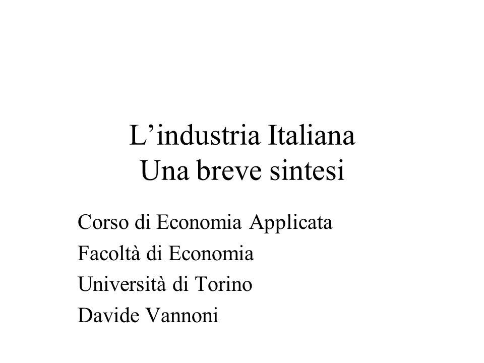 Lindustria Italiana Una breve sintesi Corso di Economia Applicata Facoltà di Economia Università di Torino Davide Vannoni