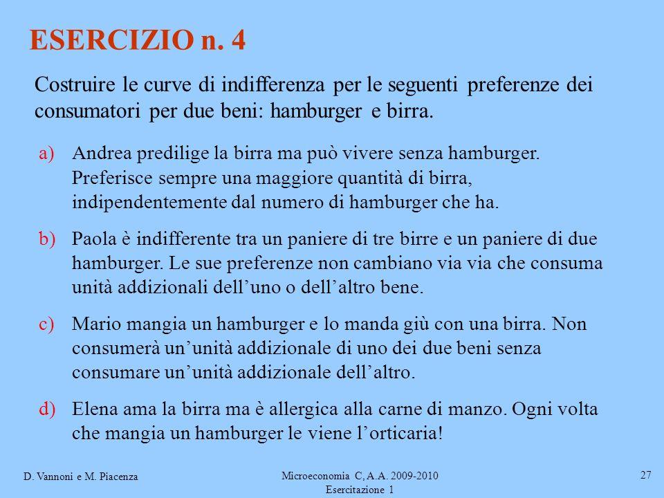 D. Vannoni e M. Piacenza Microeconomia C, A.A. 2009-2010 Esercitazione 1 27 ESERCIZIO n. 4 Costruire le curve di indifferenza per le seguenti preferen