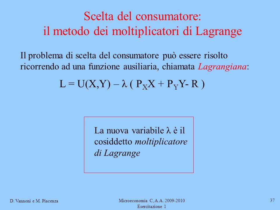 D. Vannoni e M. Piacenza Microeconomia C, A.A. 2009-2010 Esercitazione 1 37 Scelta del consumatore: il metodo dei moltiplicatori di Lagrange Il proble
