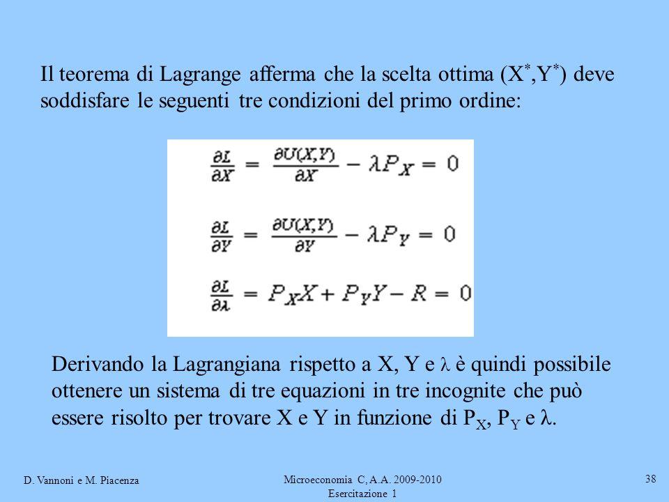 D. Vannoni e M. Piacenza Microeconomia C, A.A. 2009-2010 Esercitazione 1 38 Il teorema di Lagrange afferma che la scelta ottima (X *,Y * ) deve soddis