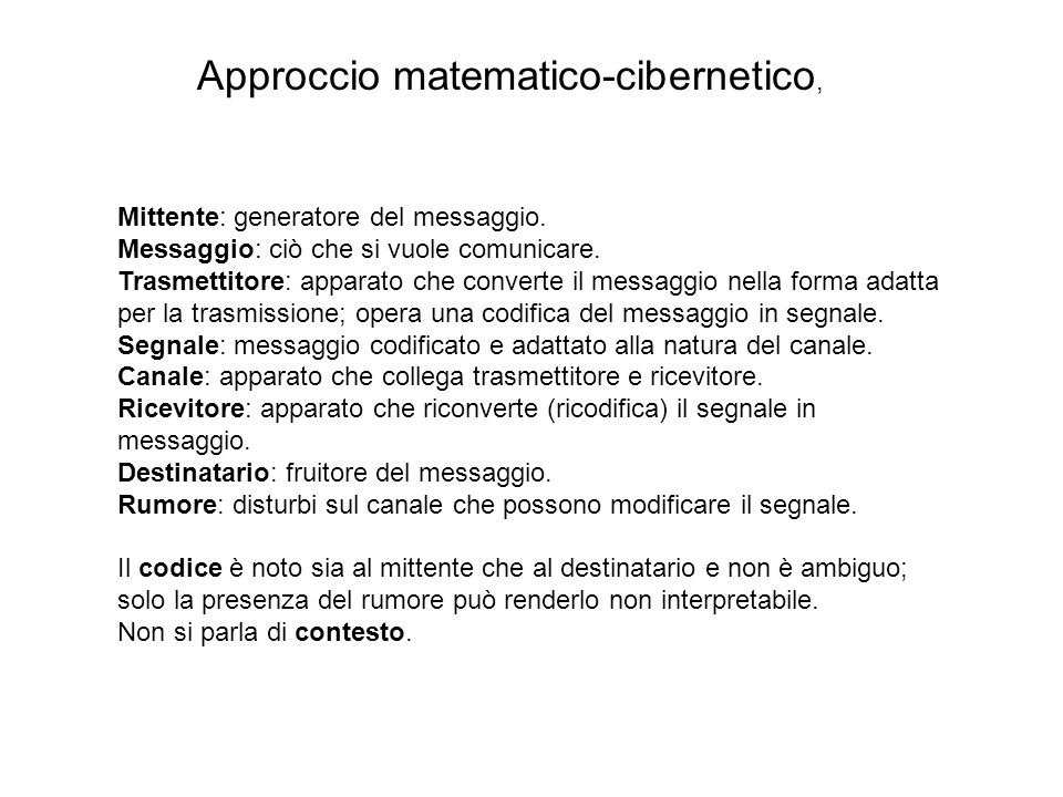 Approccio matematico-cibernetico, Mittente: generatore del messaggio. Messaggio: ciò che si vuole comunicare. Trasmettitore: apparato che converte il