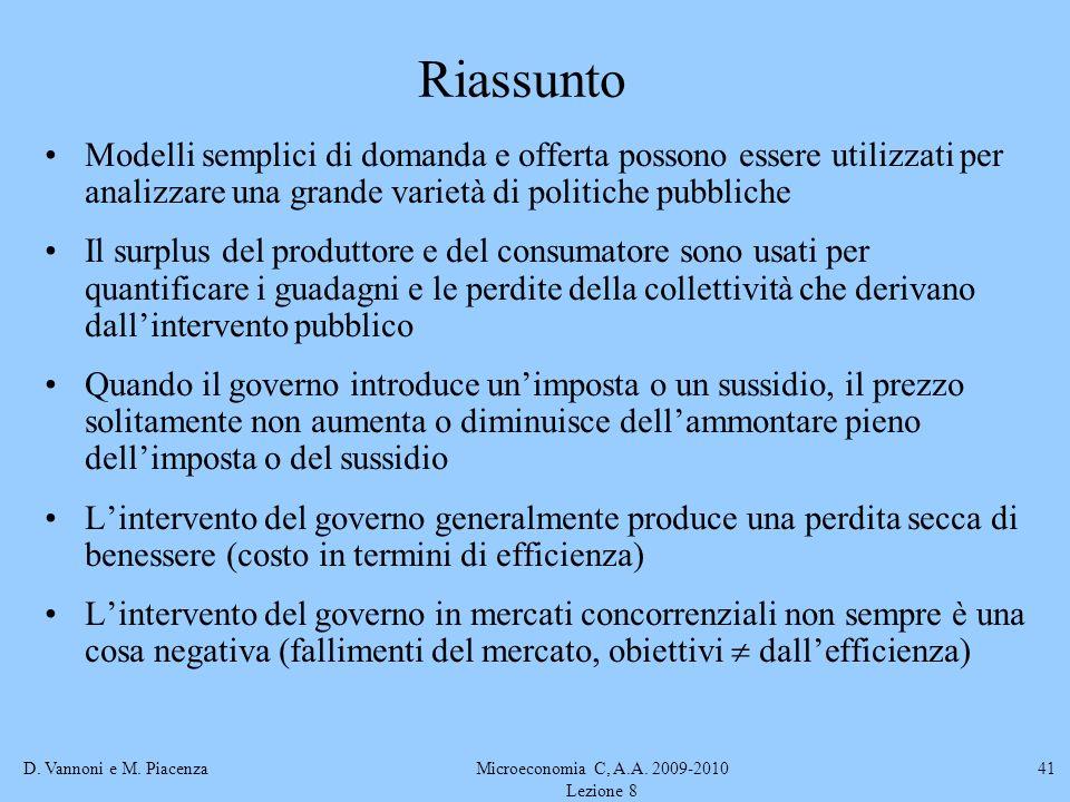 D. Vannoni e M. PiacenzaMicroeconomia C, A.A. 2009-2010 Lezione 8 41 Riassunto Modelli semplici di domanda e offerta possono essere utilizzati per ana