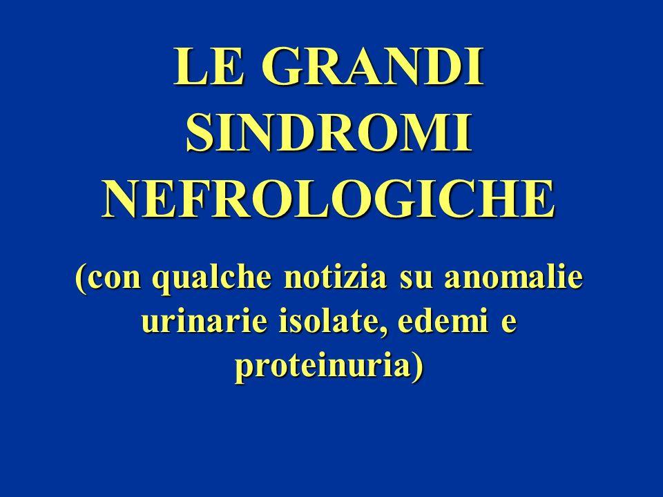 LE GRANDI SINDROMI NEFROLOGICHE (con qualche notizia su anomalie urinarie isolate, edemi e proteinuria)