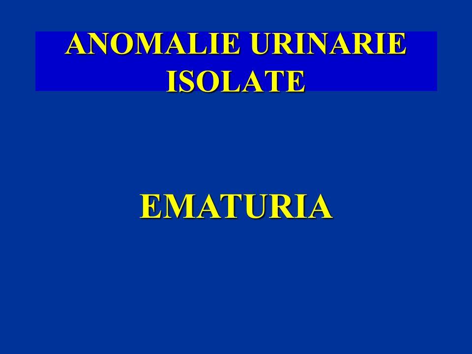 ANOMALIE URINARIE ISOLATE EMATURIA
