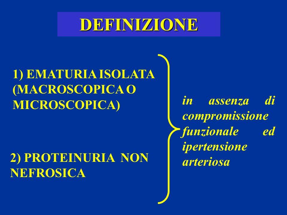 DEFINIZIONE 1) EMATURIA ISOLATA (MACROSCOPICA O MICROSCOPICA) 2) PROTEINURIA NON NEFROSICA in assenza di compromissione funzionale ed ipertensione art