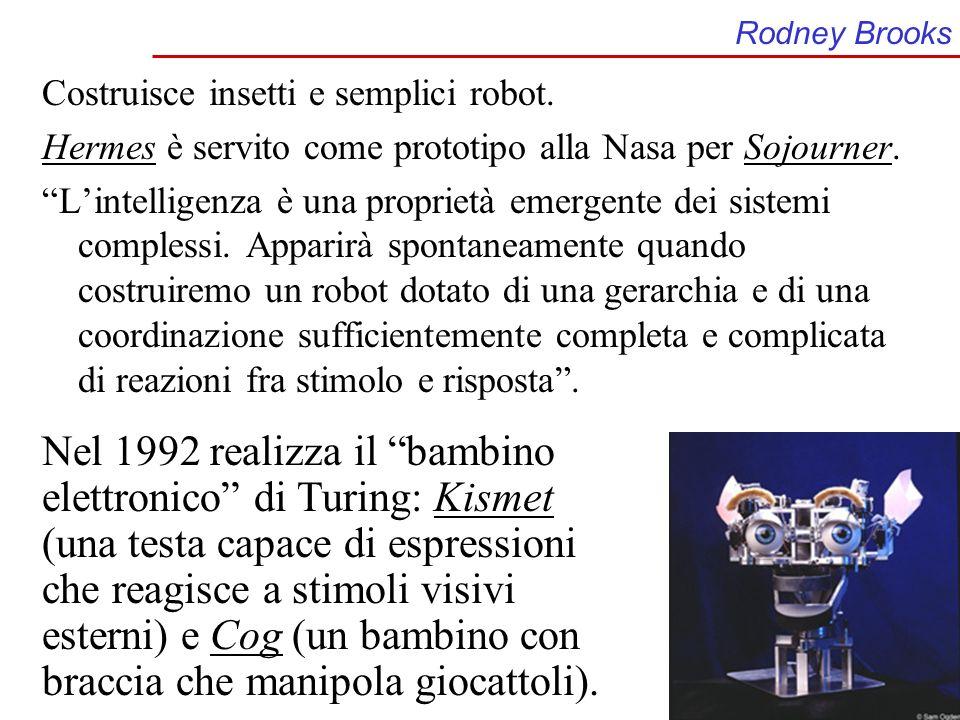 Rodney Brooks Costruisce insetti e semplici robot. Hermes è servito come prototipo alla Nasa per Sojourner. Lintelligenza è una proprietà emergente de