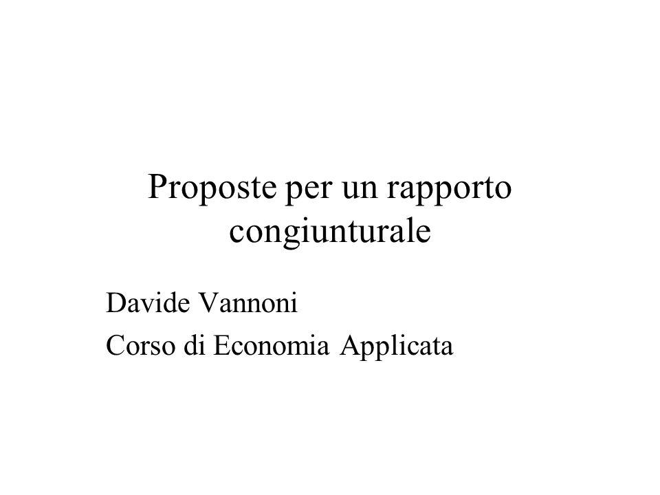 Proposte per un rapporto congiunturale Davide Vannoni Corso di Economia Applicata