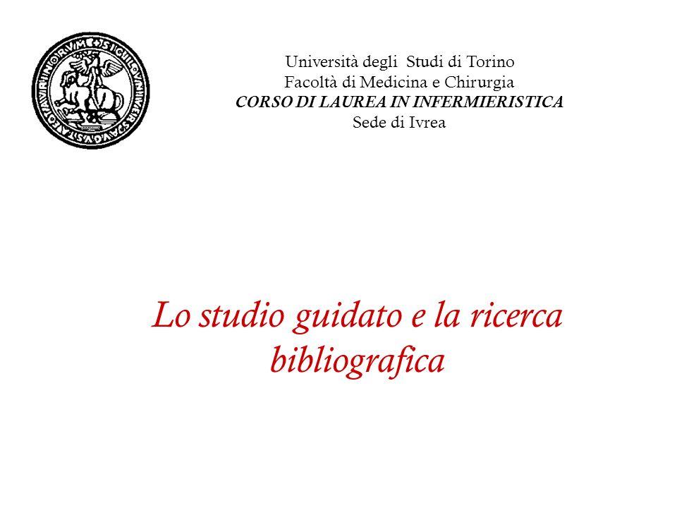 Lo studio guidato e la ricerca bibliografica Università degli Studi di Torino Facoltà di Medicina e Chirurgia CORSO DI LAUREA IN INFERMIERISTICA Sede