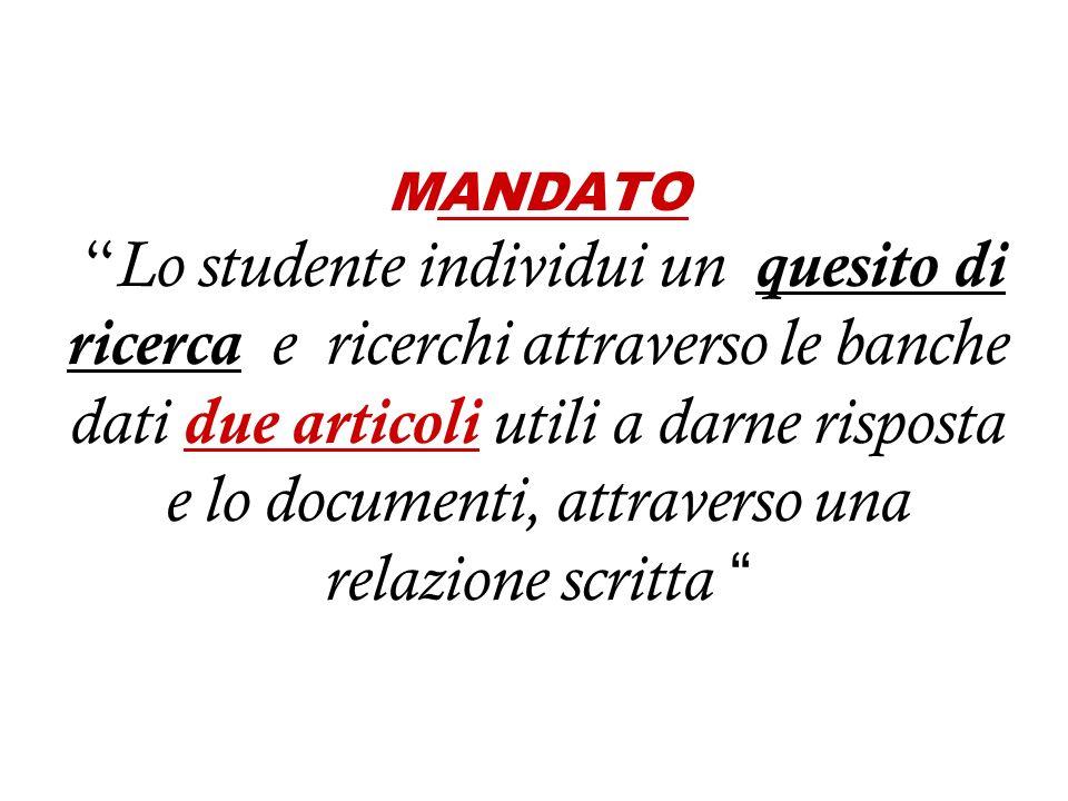 MANDATO Lo studente individui un quesito di ricerca e ricerchi attraverso le banche dati due articoli utili a darne risposta e lo documenti, attravers