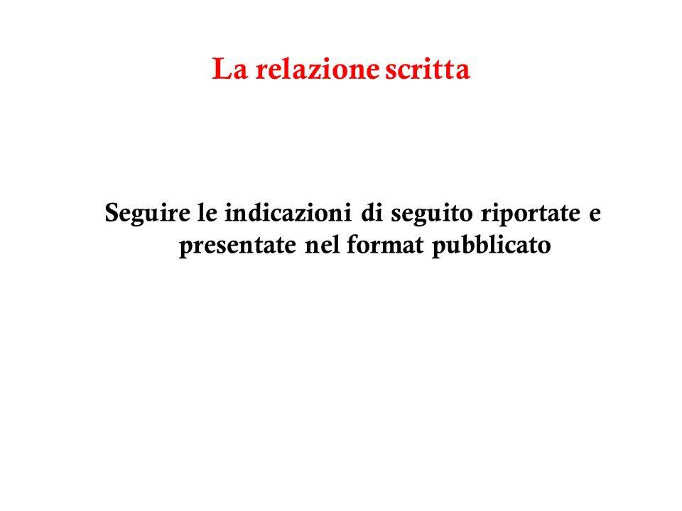 La relazione scritta Seguire le indicazioni di seguito riportate e presentate nel format pubblicato
