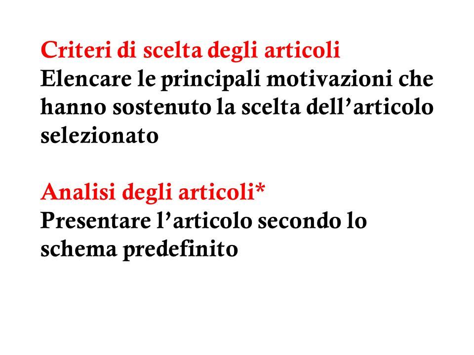 Criteri di scelta degli articoli Elencare le principali motivazioni che hanno sostenuto la scelta dellarticolo selezionato Analisi degli articoli* Pre