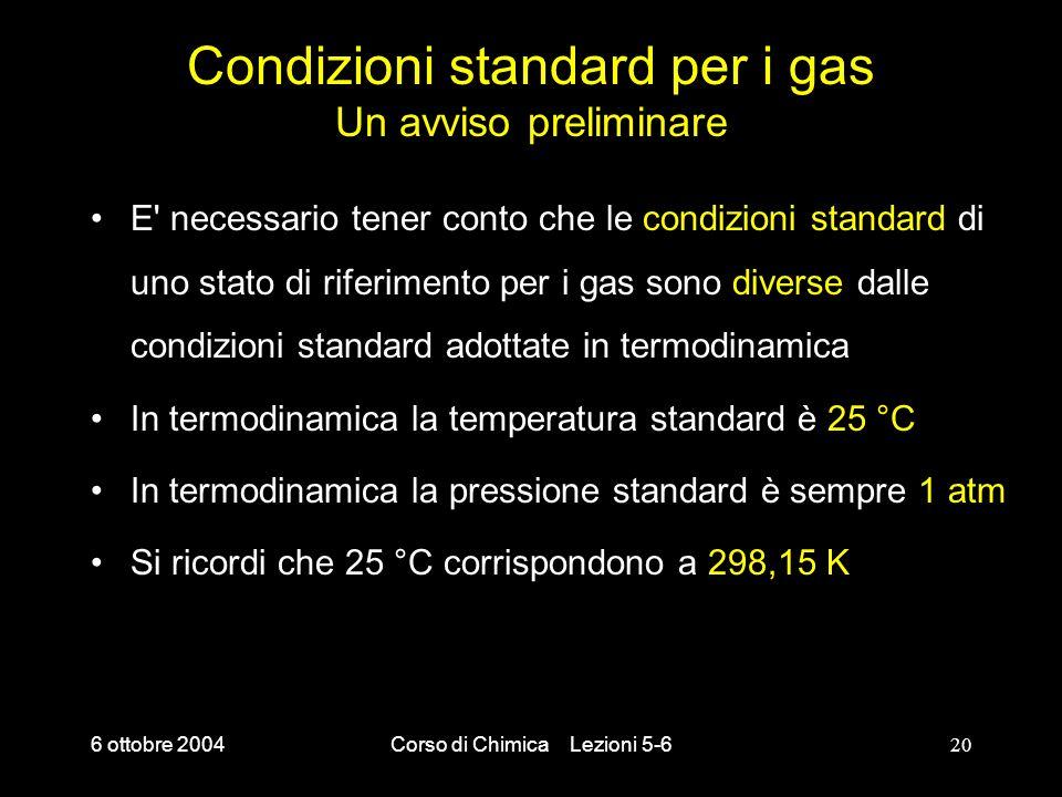 6 ottobre 2004Corso di Chimica Lezioni 5-620 Condizioni standard per i gas Un avviso preliminare E' necessario tener conto che le condizioni standard
