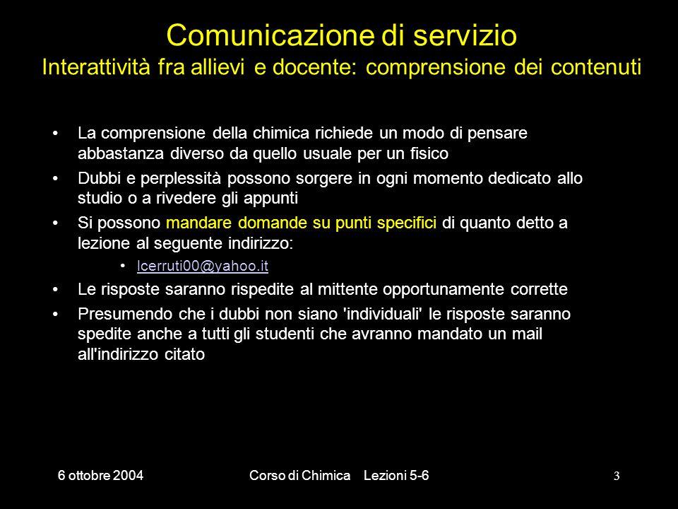 6 ottobre 2004Corso di Chimica Lezioni 5-63 Comunicazione di servizio Interattività fra allievi e docente: comprensione dei contenuti La comprensione