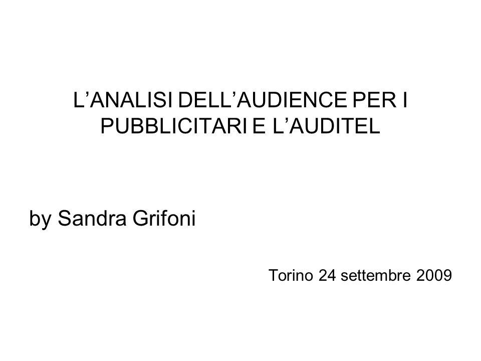 LANALISI DELLAUDIENCE PER I PUBBLICITARI E LAUDITEL by Sandra Grifoni Torino 24 settembre 2009