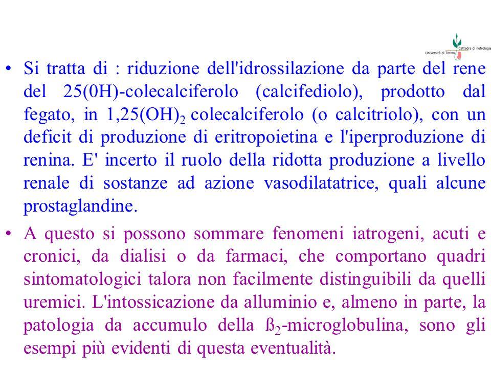 Si tratta di : riduzione dell'idrossilazione da parte del rene del 25(0H)-colecalciferolo (calcifediolo), prodotto dal fegato, in 1,25(OH) 2 colecalci
