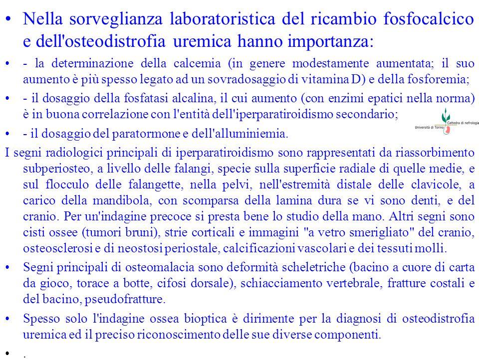 Nella sorveglianza laboratoristica del ricambio fosfocalcico e dell'osteodistrofia uremica hanno importanza: - la determinazione della calcemia (in ge
