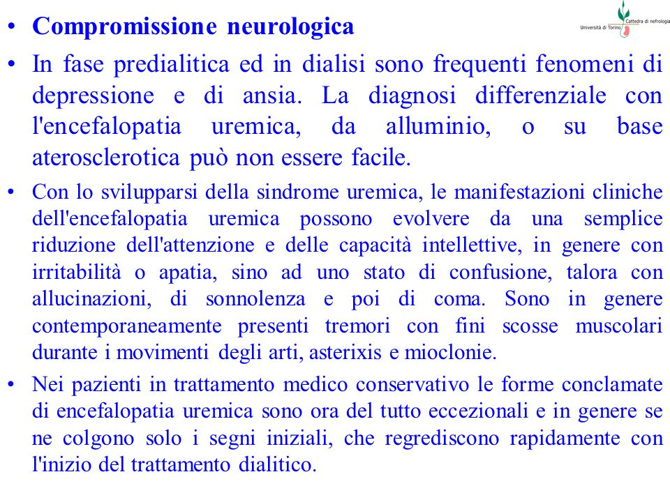 Compromissione neurologica In fase predialitica ed in dialisi sono frequenti fenomeni di depressione e di ansia. La diagnosi differenziale con l'encef