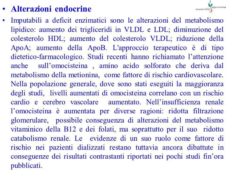 Alterazioni endocrine Imputabili a deficit enzimatici sono le alterazioni del metabolismo lipidico: aumento dei trigliceridi in VLDL e LDL; diminuzion
