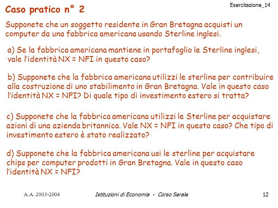 Esercitazione_14 A.A. 2003-2004Istituzioni di Economia - Corso Serale12 Caso pratico n° 2 Supponete che un soggetto residente in Gran Bretagna acquist