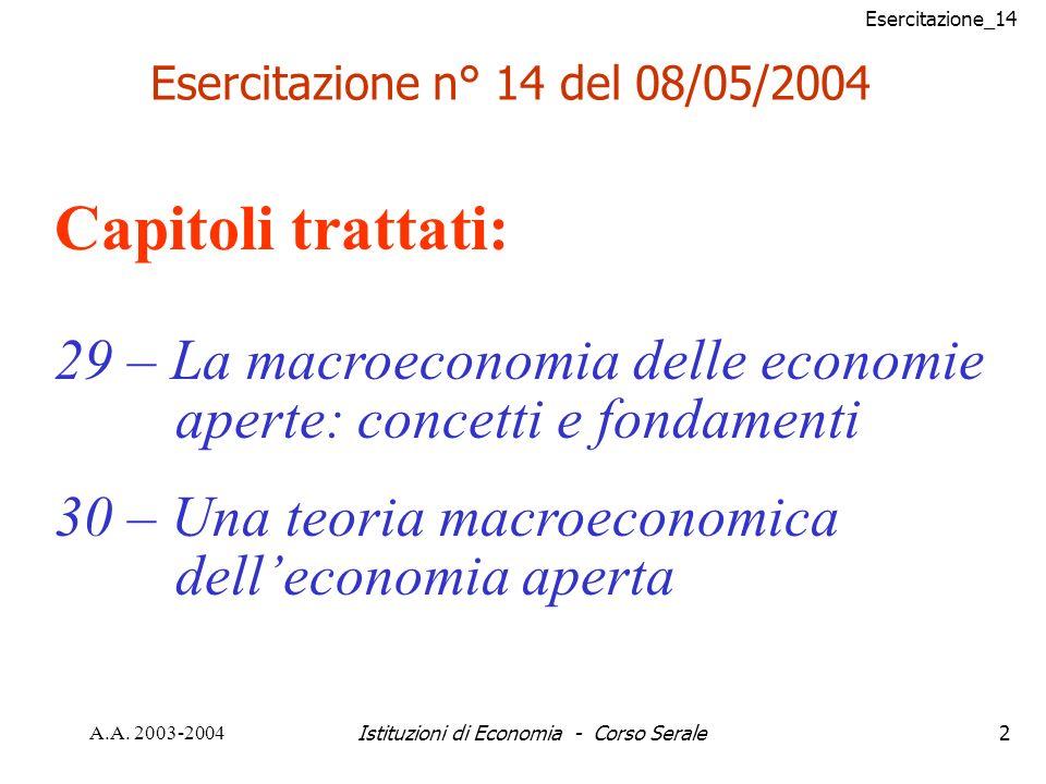 Esercitazione_14 A.A. 2003-2004Istituzioni di Economia - Corso Serale2 Esercitazione n° 14 del 08/05/2004 Capitoli trattati: 29 – La macroeconomia del