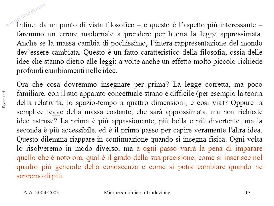 A.A. 2004-2005Microeconomia - Introduzione13 Infine, da un punto di vista filosofico – e questo è laspetto più interessante – faremmo un errore madorn