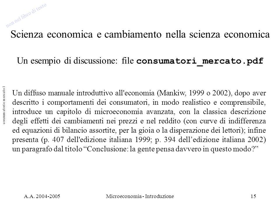 A.A. 2004-2005Microeconomia - Introduzione15 Scienza economica e cambiamento nella scienza economica Un esempio di discussione: file consumatori_merca