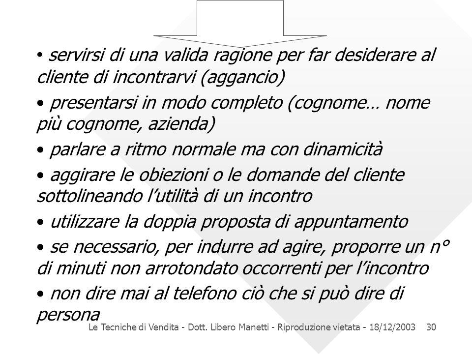 Le Tecniche di Vendita - Dott. Libero Manetti - Riproduzione vietata - 18/12/200330 servirsi di una valida ragione per far desiderare al cliente di in