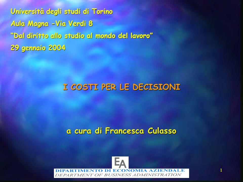1 I COSTI PER LE DECISIONI a cura di Francesca Culasso Università degli studi di Torino Aula Magna -Via Verdi 8 Dal diritto allo studio al mondo del l