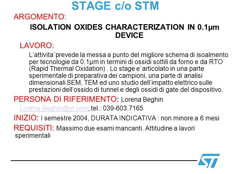 STAGE c/o STM ARGOMENTO: ISOLATION OXIDES CHARACTERIZATION IN 0.1µm DEVICE LAVORO: Lattivita`prevede la messa a punto del migliore schema di isoalment