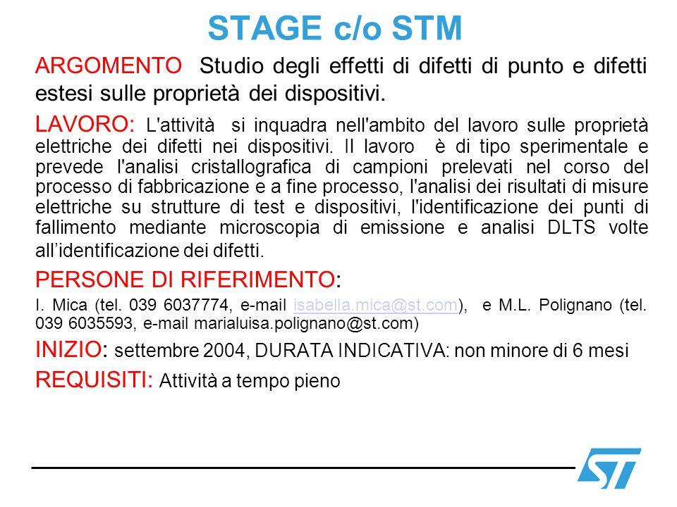 STAGE c/o STM ARGOMENTO Studio degli effetti di difetti di punto e difetti estesi sulle proprietà dei dispositivi. LAVORO: L'attività si inquadra nell