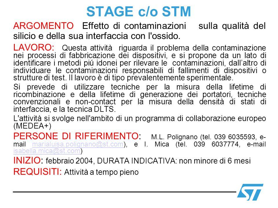 STAGE c/o STM ARGOMENTO Effetto di contaminazioni sulla qualità del silicio e della sua interfaccia con l'ossido. LAVORO: Questa attività riguarda il