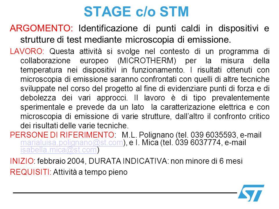 STAGE c/o STM ARGOMENTO: Identificazione di punti caldi in dispositivi e strutture di test mediante microscopia di emissione. LAVORO: Questa attività