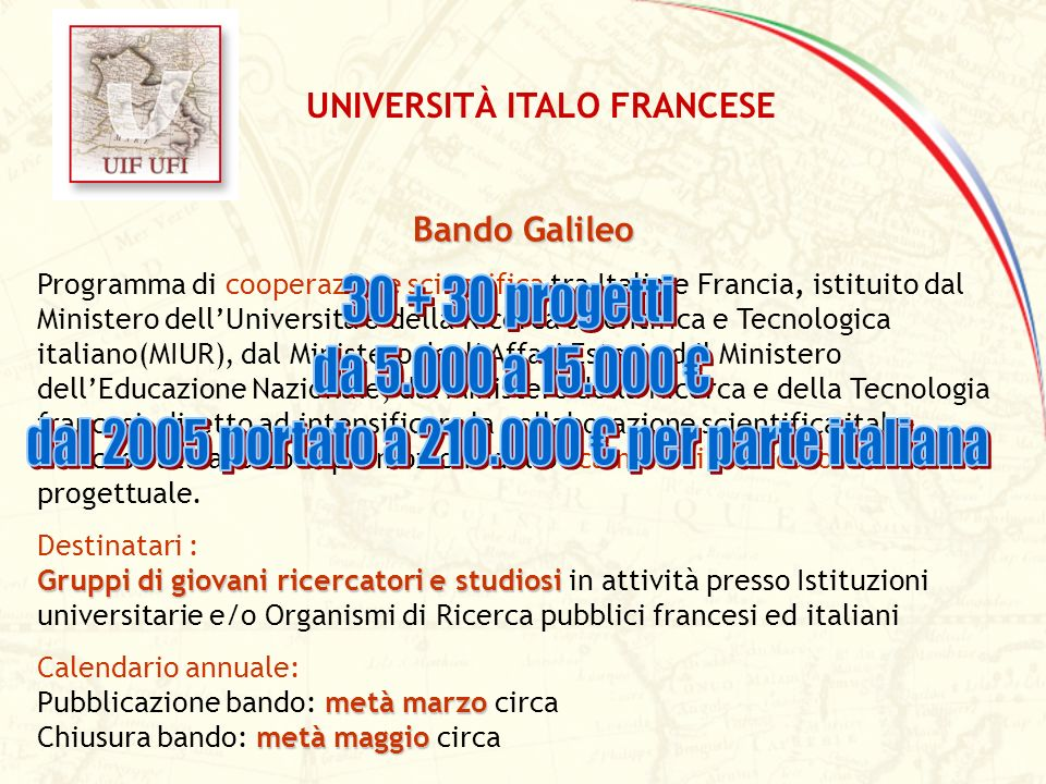 Bando Galileo Programma di cooperazione scientifica tra Italia e Francia, istituito dal Ministero dellUniversità e della Ricerca Scientifica e Tecnolo