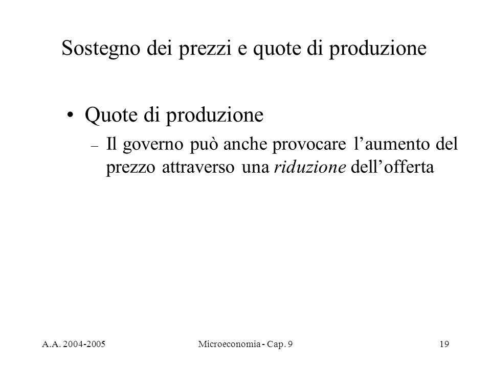 A.A. 2004-2005Microeconomia - Cap. 919 Quote di produzione – Il governo può anche provocare laumento del prezzo attraverso una riduzione dellofferta S