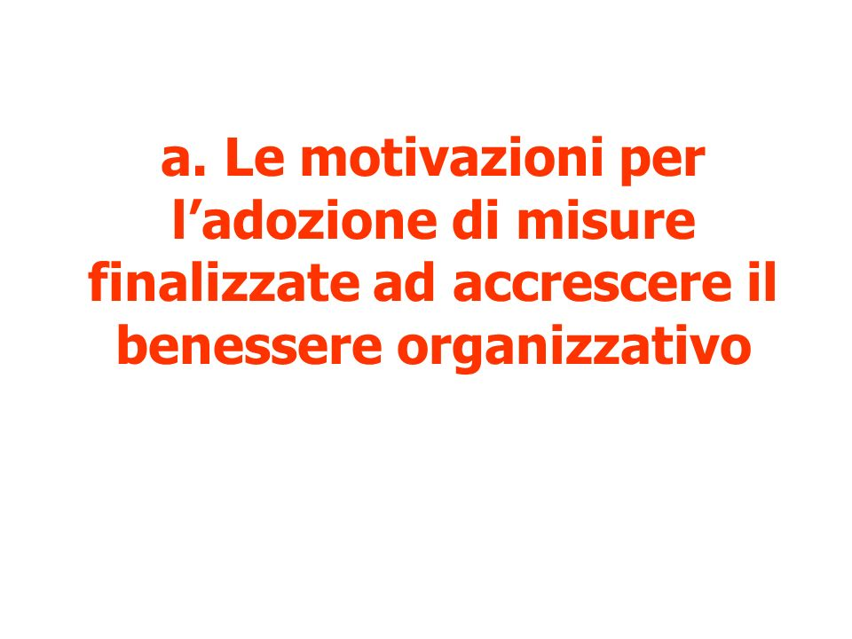 a. Le motivazioni per ladozione di misure finalizzate ad accrescere il benessere organizzativo