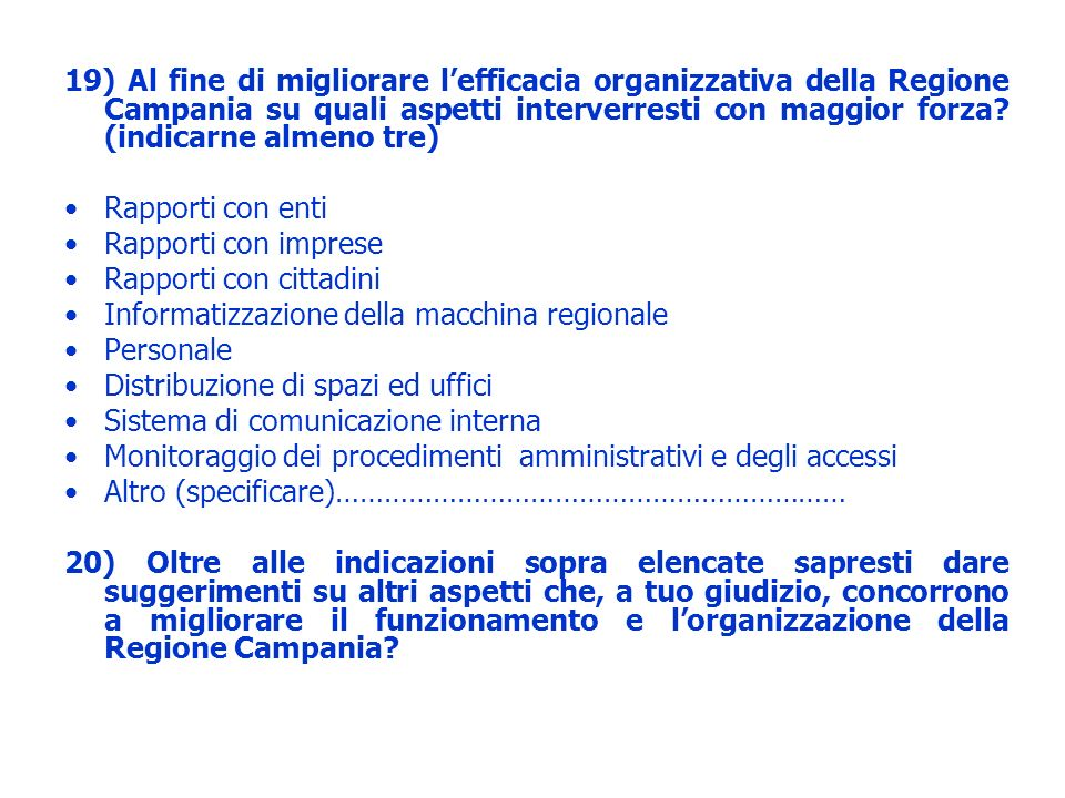 19) Al fine di migliorare lefficacia organizzativa della Regione Campania su quali aspetti interverresti con maggior forza? (indicarne almeno tre) Rap