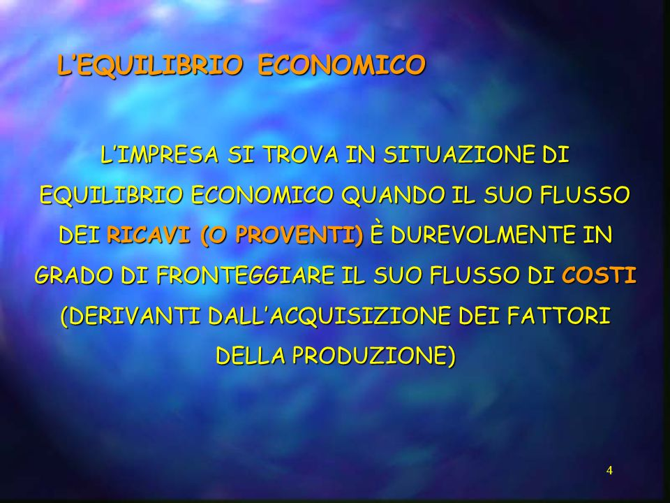 4 LEQUILIBRIO ECONOMICO LIMPRESA SI TROVA IN SITUAZIONE DI EQUILIBRIO ECONOMICO QUANDO IL SUO FLUSSO DEI RICAVI (O PROVENTI) È DUREVOLMENTE IN GRADO D