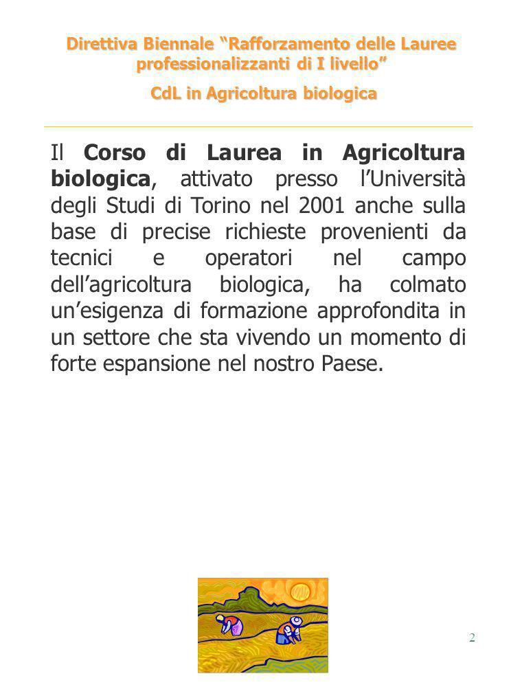 2 Direttiva Biennale Rafforzamento delle Lauree professionalizzanti di I livello CdL in Agricoltura biologica CdL in Agricoltura biologica Il Corso di