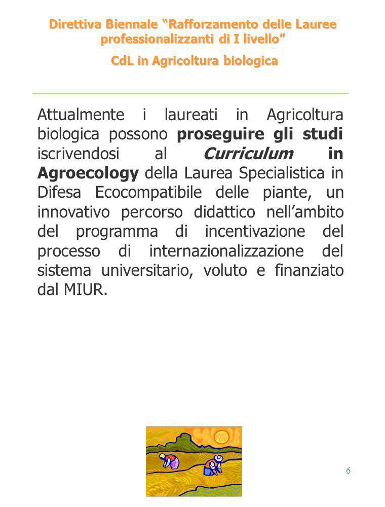 6 Direttiva Biennale Rafforzamento delle Lauree professionalizzanti di I livello CdL in Agricoltura biologica CdL in Agricoltura biologica Attualmente