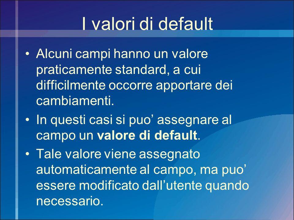 I valori di default Alcuni campi hanno un valore praticamente standard, a cui difficilmente occorre apportare dei cambiamenti. In questi casi si puo a