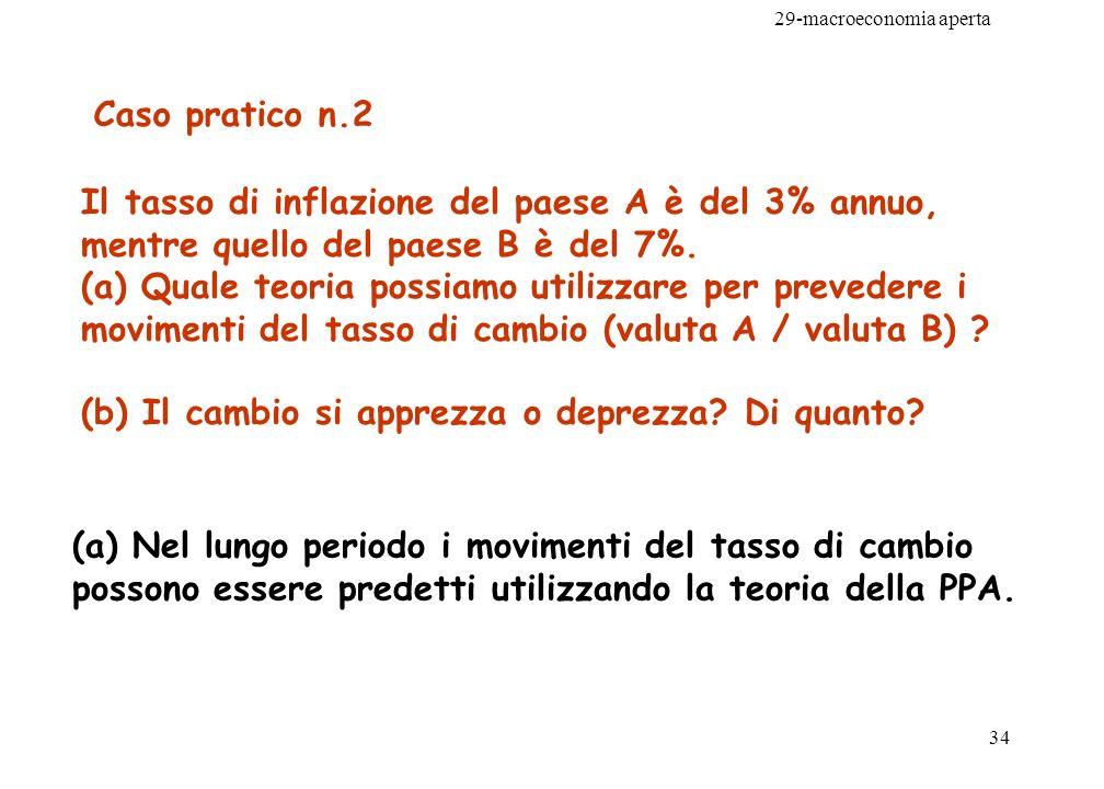 29-macroeconomia aperta 34 Caso pratico n.2 Il tasso di inflazione del paese A è del 3% annuo, mentre quello del paese B è del 7%. (a) Quale teoria po