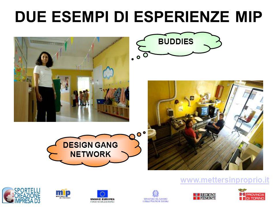 DUE ESEMPI DI ESPERIENZE MIP www.mettersinproprio.it BUDDIES DESIGN GANG NETWORK