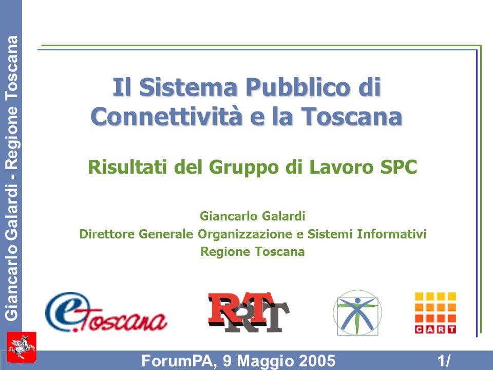 Giancarlo Galardi - Regione Toscana ForumPA, 9 Maggio 20051/ Il Sistema Pubblico di Connettività e la Toscana Risultati del Gruppo di Lavoro SPC Gianc