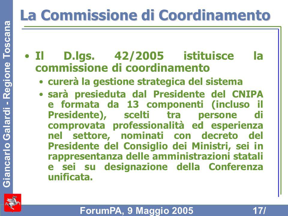 Giancarlo Galardi - Regione Toscana ForumPA, 9 Maggio 200517/ La Commissione di Coordinamento Il D.lgs. 42/2005 istituisce la commissione di coordinam