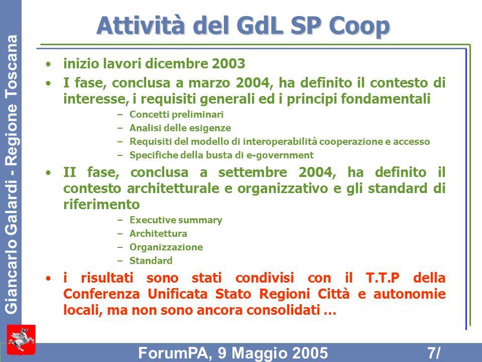 Giancarlo Galardi - Regione Toscana ForumPA, 9 Maggio 20057/ Attività del GdL SP Coop inizio lavori dicembre 2003 I fase, conclusa a marzo 2004, ha de