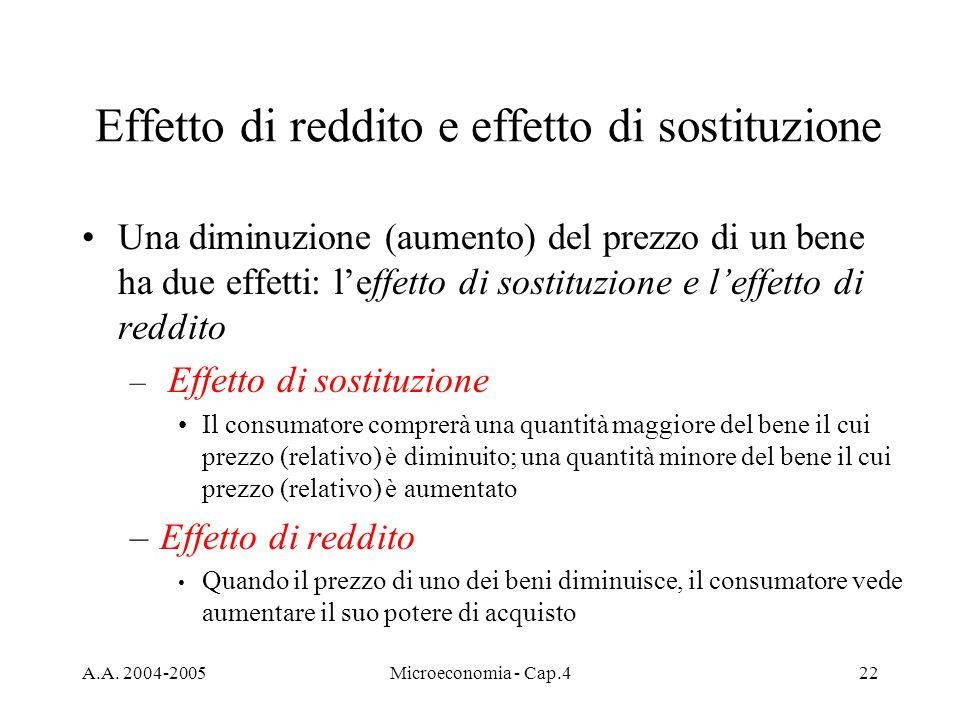 A.A. 2004-2005Microeconomia - Cap.422 Effetto di reddito e effetto di sostituzione Una diminuzione (aumento) del prezzo di un bene ha due effetti: lef