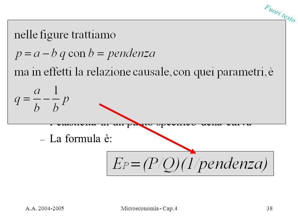 A.A. 2004-2005Microeconomia - Cap.438 La domanda di mercato: elasticità Se conosciamo la curva di domanda possiamo calcolare – lelasticità puntuale de