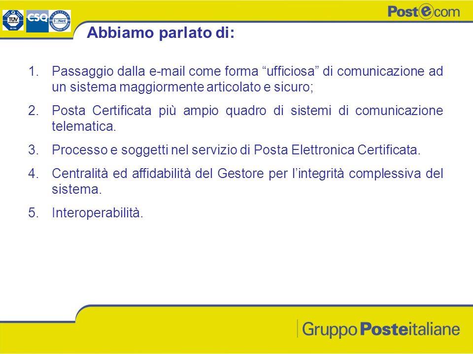 1.Passaggio dalla e-mail come forma ufficiosa di comunicazione ad un sistema maggiormente articolato e sicuro; 2.Posta Certificata più ampio quadro di