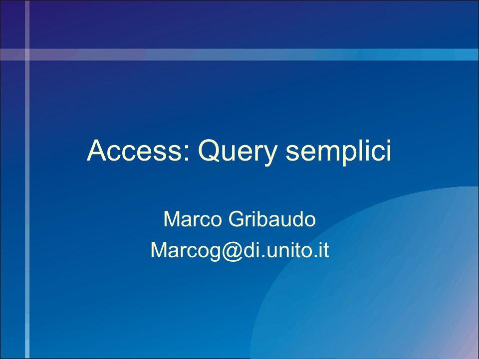 Access: Query semplici Marco Gribaudo Marcog@di.unito.it